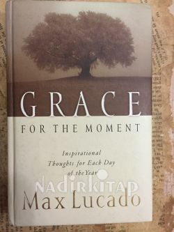 Moment Of Grace >> Grace For The Moment Max Lucado Nadir Kitap