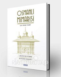 Osmanlı mimarisi = Usul-i mimari-i Osmani = L'Architecture Ottomane = Die Ottomanische Baukunst EDHEM PAŞA - MARIE DE LAUNAY